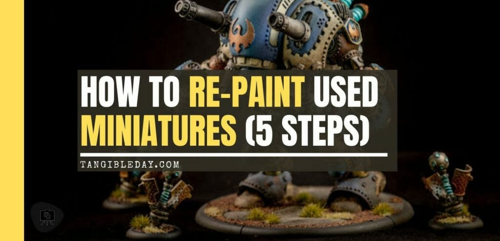 How to repaint used miniatures and models 5 steps - how to repaint models - repainting miniatures - used miniature painting - 5 steps for painting used models - banner
