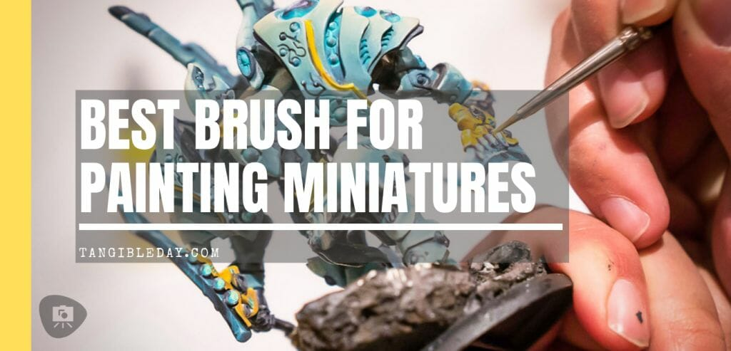 Best Brush for Painting Miniatures - Recommended Brushes for Miniature and Model Painting