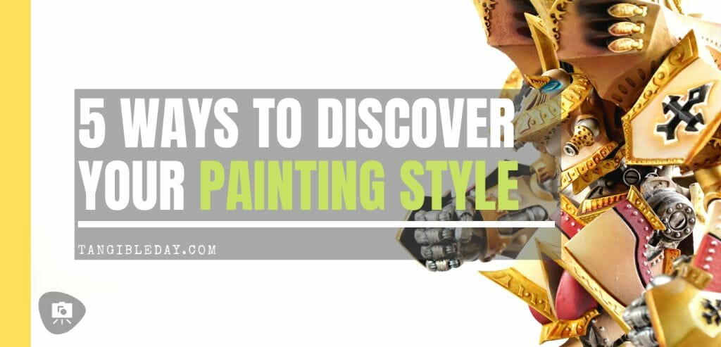 5 ways to discover your miniature painting style - improve your miniature painting - how to paint miniatures with better style