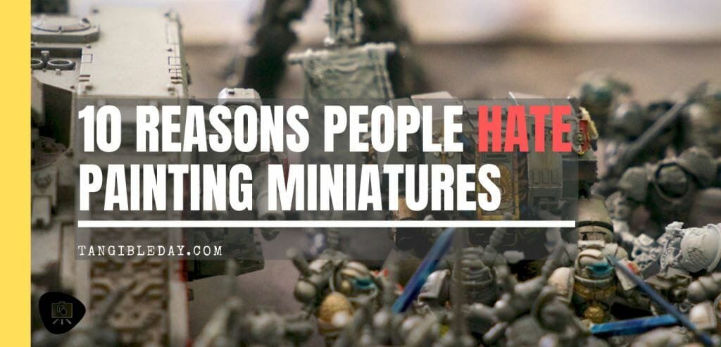 Why People Hate Painting Miniatures (10 Surprising Reasons) - I hate painting miniatures and models - I love miniature painting - Some people have strong opinions - Warhammer 40k, it doesn't matter