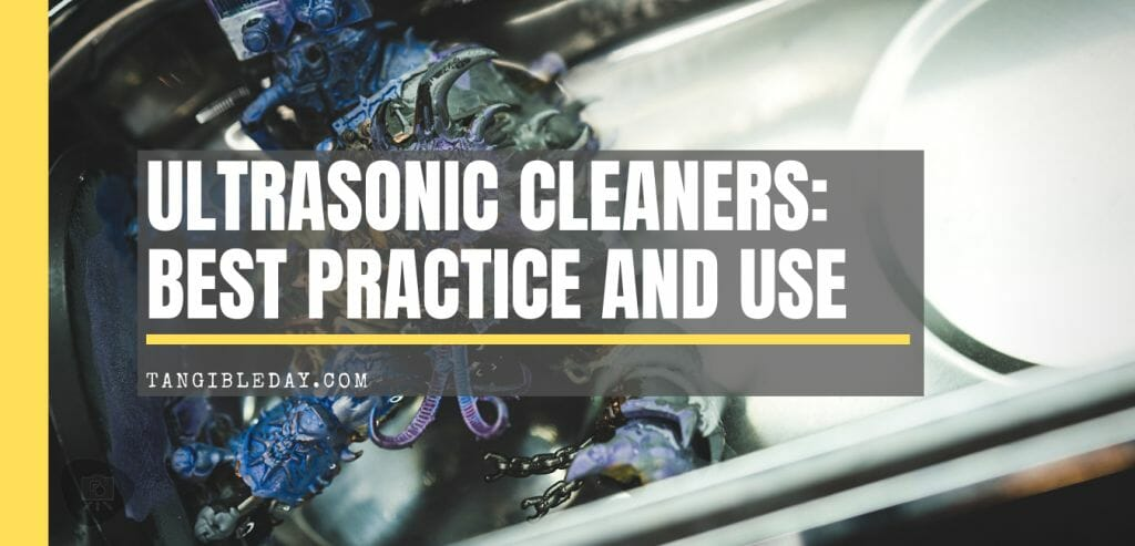How does an ultrasonic cleaner work? Best practice and use for hobby miniatures and models
