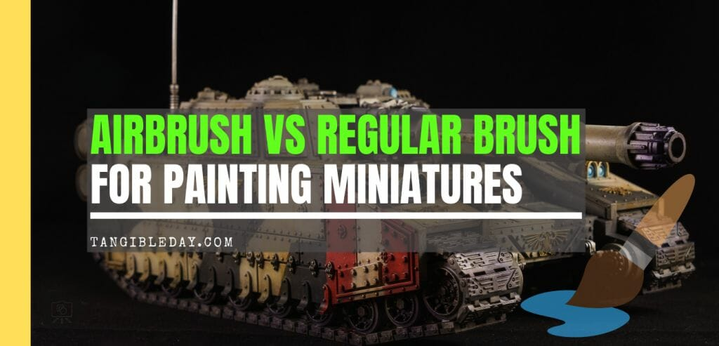 What's better for painting miniatures, airbrushing or regular brushwork? - why paint with an airbrush for miniatures and models - regular brush blending versus airbrush