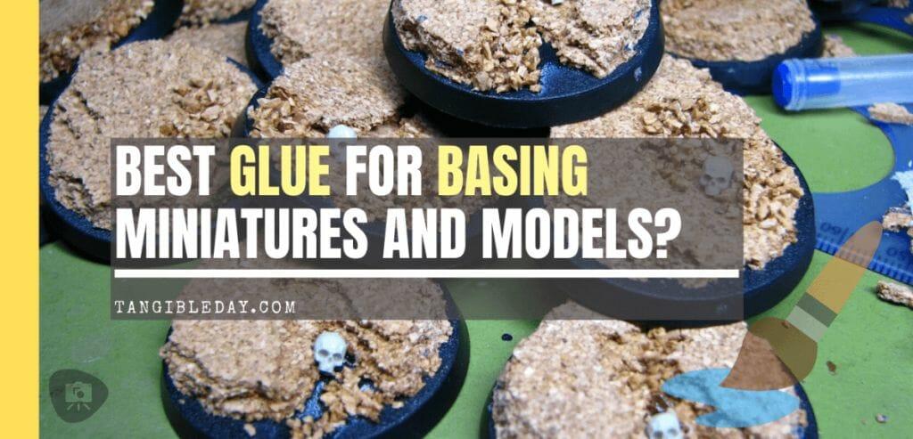 Best glue for basing models and miniatures - glues for basing minis - how to base miniatures and models - custom base glues adhesives