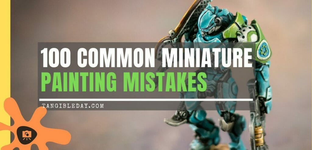 100 common popular miniature painting mistakes - funny painting mistakes - avoiding miniature painting mistakes - painting miniature errors and accidents - 100 ways to screw up your miniature paint job - miniature and model painting mistakes