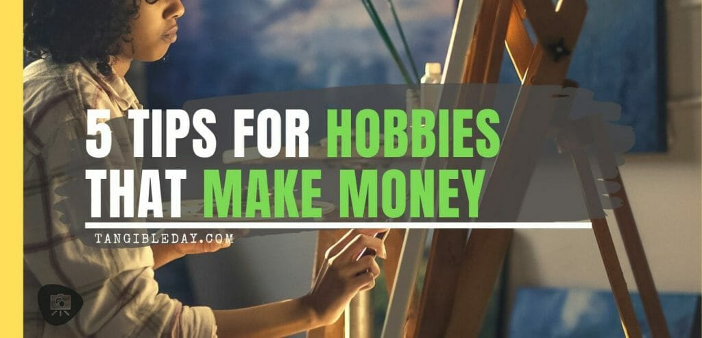 5 tips for hobbies that make money - How to navigate money making hobbies - hobbies that make money - how to make money with your hobbies - 5 tips for successfully getting paid for your hobby