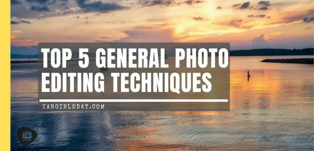 5 must know photo editing techniques - how to edit photos with photoshop - how to edit pictures - photography editing tips - general photo editing techniques - why you need to edit your photos