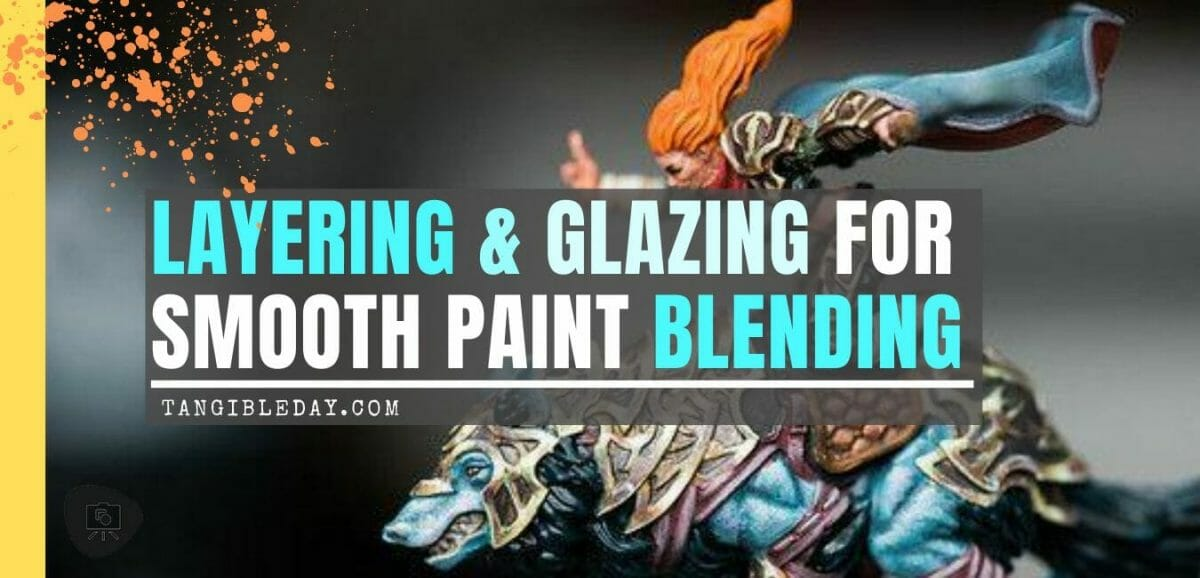 How to layer and glaze miniatures. Layering and glazing paint on miniatures and models for blending color. How to layer and glaze to blend miniature paint. Blending tutorial for painting miniatures. How to make glazes for blending acrylic paint. Banner for blending acrylics