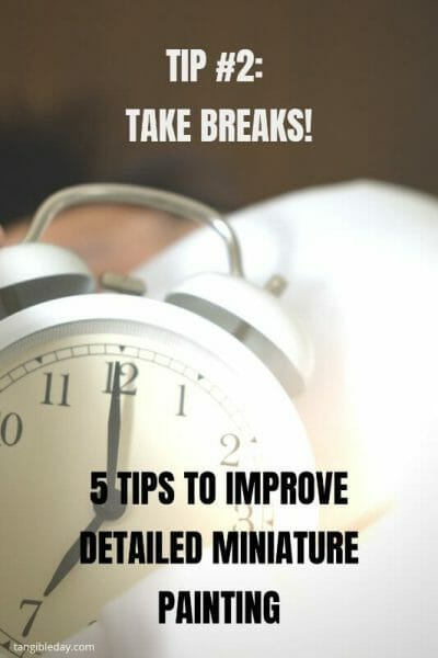 How to paint fine details on miniatures and models - how to improve miniature painting detail - tips for painting miniature details - tips for painting fine details on miniatures and models - tip 2 take breaks