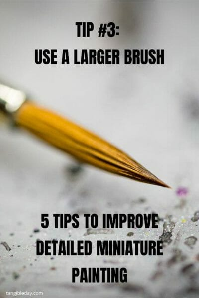 How to paint fine details on miniatures and models - how to improve miniature painting detail - tips for painting miniature details - tips for painting fine details on miniatures and models - tip 3 use a larger brush