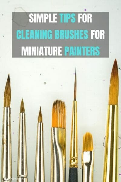 Simple Brush Cleaning Tips and Instructions for Every Miniature Painter - How to clean miniature painting brushes - how to clean kolinsky sable brushes for painting miniatures and models - brush cleaning tips for miniature painters - how to clean brushes for painting miniatures and wargaming models - Brush soap and cleaning use - simple tips for brush cleaning