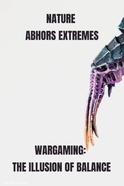 Wargame balance - how to balance wargames - wargaming balance is bad - game balancing - warhammer 40k balance - balancing wargames - the illusion of game balance - wargaming balance in life and games