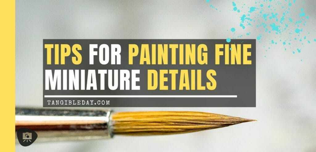 How to paint fine details on miniatures and models - how to improve miniature painting detail - tips for painting miniature details - tips for painting fine details on miniatures and models - banner tutorial for improving miniature detailed painting
