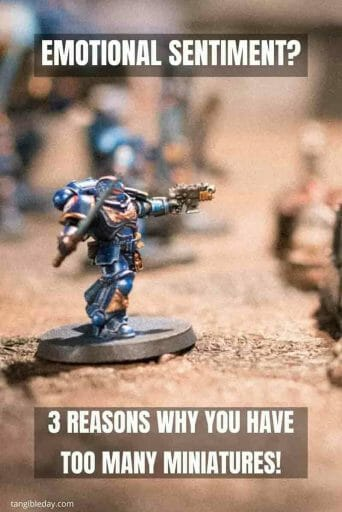 3 Reasons Why You Have Too Many Miniatures - too many minis – too many miniatures – board gaming – board game – miniature wargaming addiction – hoarding miniatures – how to recover from hoarding – hoarding questions - emotional sentiment - attachment to miniatures