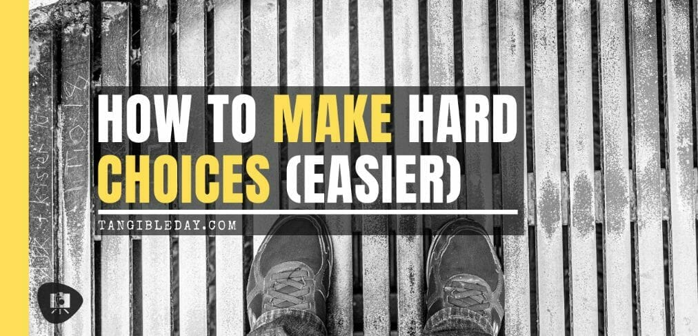 How to Make Hard Choices - Difficult Choices - Making Hard Decisions - Ways to Face Difficulty and Making Choices - How to Make a Difficult Choice