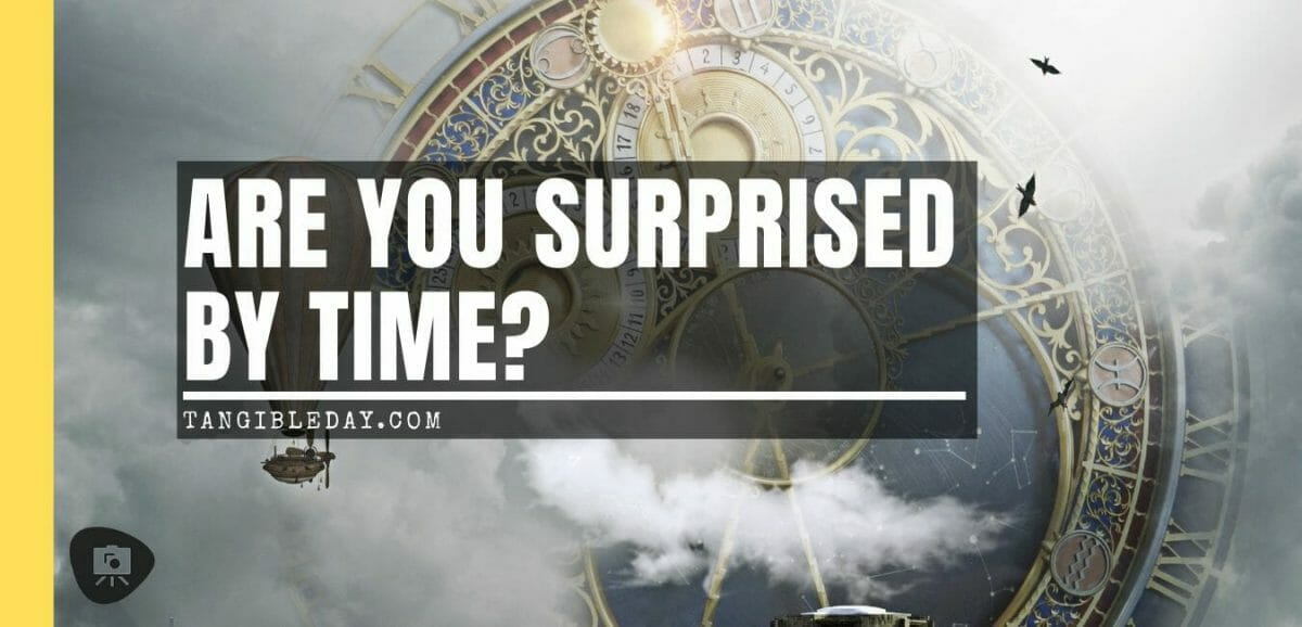 Are you surprised by time - how time flies - why time flies - why does time fly when you're having fun - time is relative concept - editorial opinion