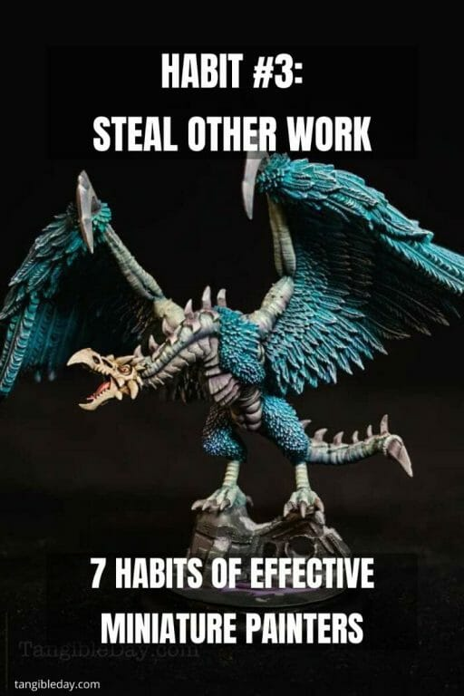 7 Habits of Effective Miniature Painters - how to improve painting miniatures – paint miniatures better – how to do miniature painting – how to get better at painting miniatures – habits to be a successful miniature painter - steal and copy other work