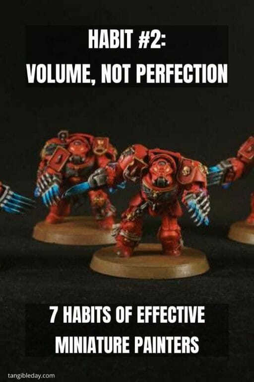 7 Habits of Effective Miniature Painters - how to improve painting miniatures – paint miniatures better – how to do miniature painting – how to get better at painting miniatures – habits to be a successful miniature painter - volume not perfection