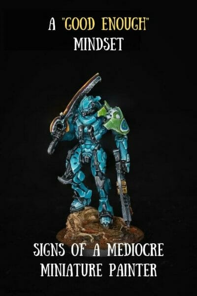 5 signs of mediocre miniature painters - amateur miniature painting - how to tell if you're an amateur model maker or miniature painter - miniature painting mediocrity - signs of a bad miniature painter - mediocre miniature painting - good enough mindset