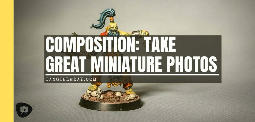improve your miniature photography with composition - improve your composition for better miniature photography - take better pictures of models - how to improve your miniature photography - photographic composition - rule of thirds - banner