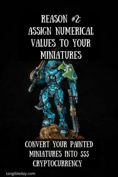 5 Reasons Miniature Painters Should Convert Their Miniatures into NFT Cryptocurrency – how to make money with your miniature paintings – cryptocurrency hobby – painting miniatures and non-fungible tokens – trading miniatures and models – hobby cash with cryptocurrency with miniatures - assign numerical values to your photos and miniatures