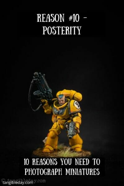 10 reasons you need to photograph your painted miniatures - miniature photography reasons – why miniature photography – why photograph miniatures – reasons for miniatures – take miniature photos - posterity