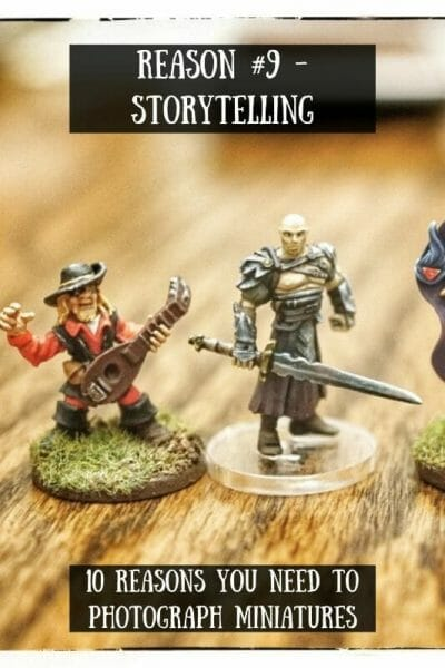 10 reasons you need to photograph your painted miniatures - miniature photography reasons – why miniature photography – why photograph miniatures – reasons for miniatures – take miniature photos - storytelling narrative