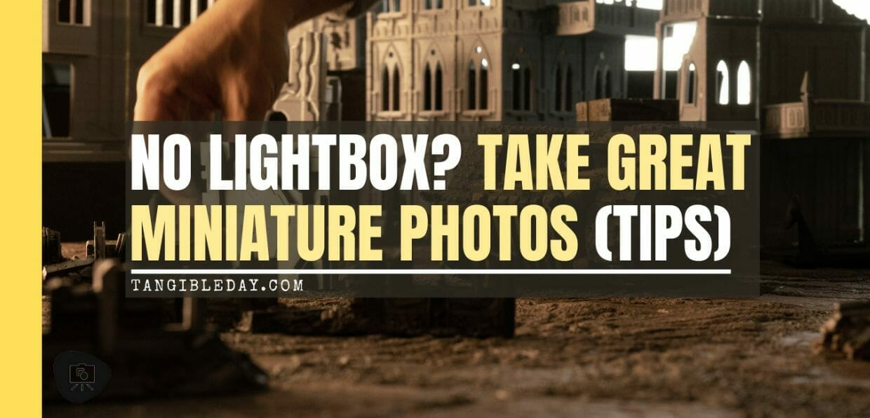 Pros and Cons of a Lightbox - How to Take Better Miniature Photos Without a Lightbox - Tips for Taking Better Pictures of Miniatures and Minis Without a Photobox studio - tips for hobby photography - miniature photography - banner