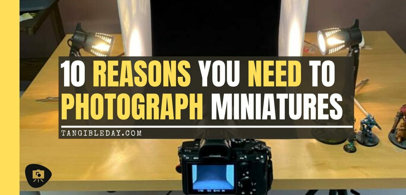 10 reasons you need to photograph your painted miniatures - miniature photography reasons – why miniature photography – why photograph miniatures – reasons for miniatures – take miniature photos - banner