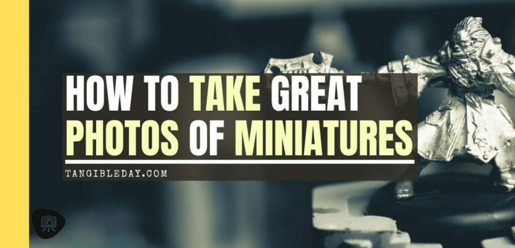 How to take great miniature photos - how to take better pictures of miniatures and models -How to take better miniature pictures- how to improve your miniature photography - banner