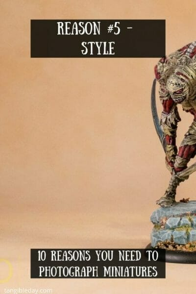 10 reasons you need to photograph your painted miniatures - miniature photography reasons – why miniature photography – why photograph miniatures – reasons for miniatures – take miniature photos - style