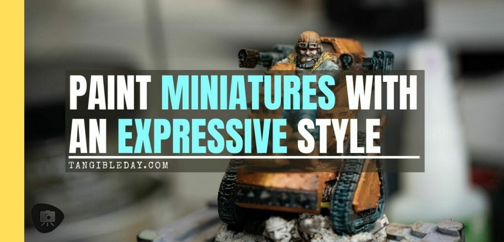 Use an Expressive Miniature Painting Style - What is expressive miniature painting? - Expressive painting - painterly styles for miniatures - 10 ways to paint miniatures expressively - 10 creative ideas for more expressive and unique miniature painting - banner