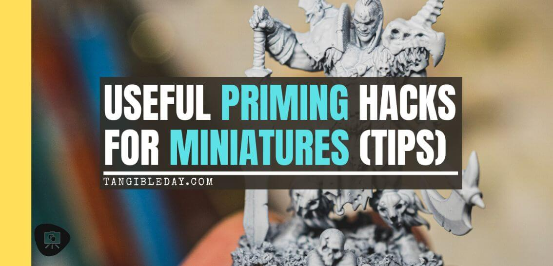6 Miniature Priming Hacks and Tips You Want to Know - Priming Tips and Tricks for Miniature Painting - Alternative Priming Methods for Miniatures and Models - Useful ways to Prime Miniatures - Banner