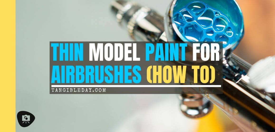 How to thin acrylic paint for airbrushes – how to thin paint for airbrushing miniatures and models – What and how to thin hobby paint for your airbrush - banner image - - best thinner for hobby paint for airbrushes