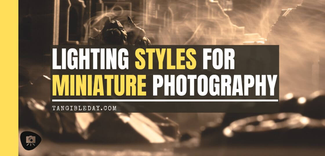 Lighting Styles and Techniques For Miniature Portfolios (Guide) - Lighting techniques for better miniature photos - lighting for miniature photography - lighting styles for miniature and model photos - hobby photography scale modeling photos - banner