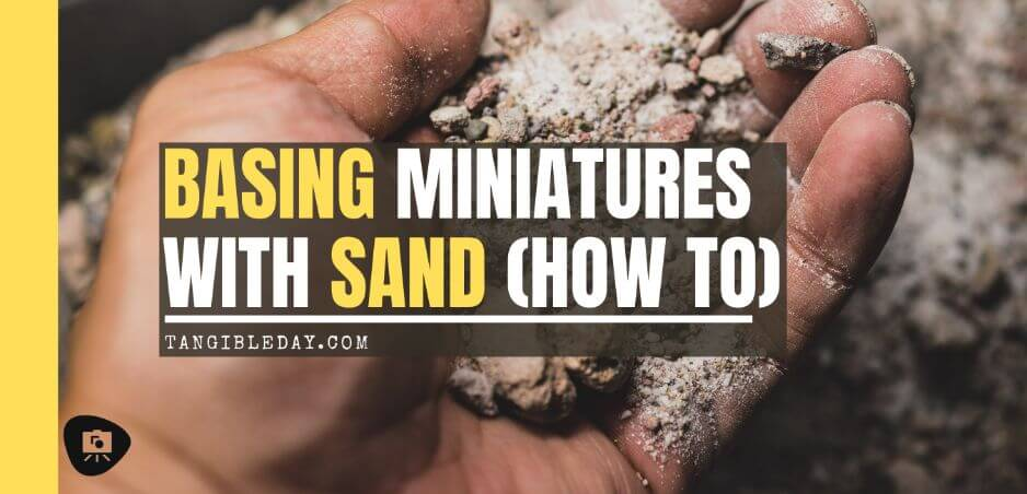 Basing Miniatures with Sand (Quick Method) - how to base miniatures with sand - sand basing models - realistic bases for miniatures - banner image