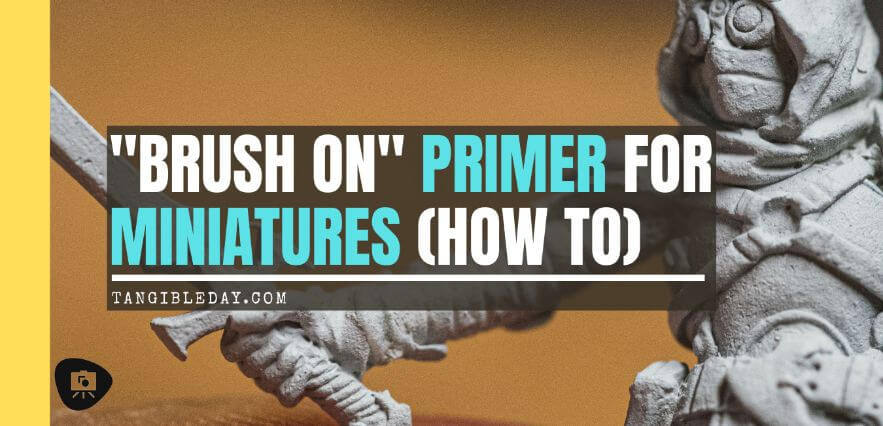 Brush on primer for miniatures how to - how to use brush on surface primer to prime miniatures - priming miniatures with a brush - tutorial for brushing on primer for miniatures without losing detail - banner