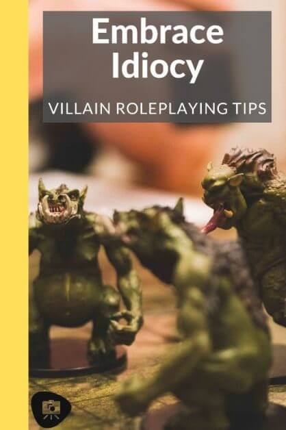 How to GM a Fun Villain: No Such Thing as An Evil Genius (RPG Tips) -how to roleplay an evil character - rp tips - how to roleplay mean characters - Your Villain Should Be Selfish To The Point of Idiocy and Embrace It