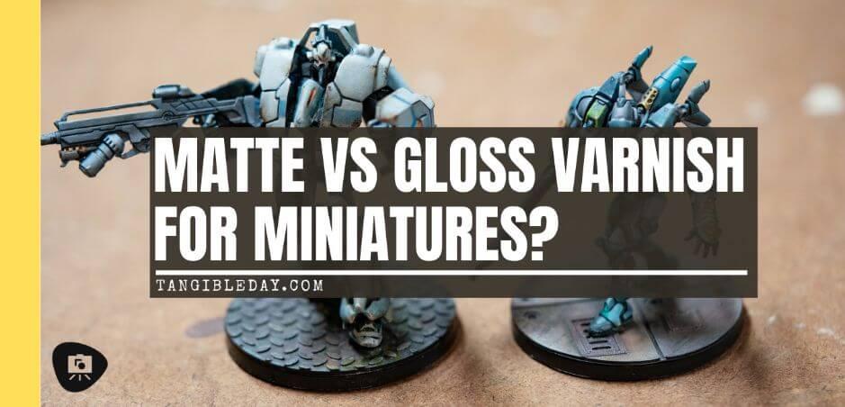 Matt vs gloss varnishes for miniatures? - satin vs matte varnish miniatures - stain vs gloss varnish miniatures - banner