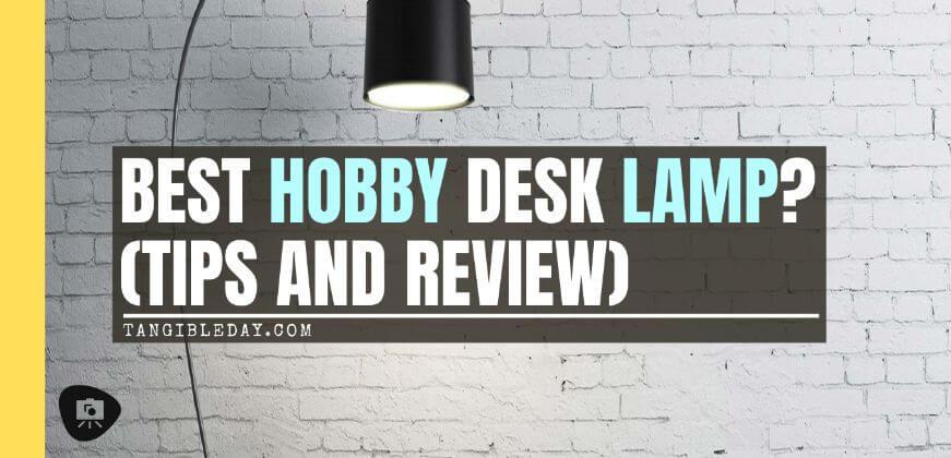 Choosing the Best Hobby Desk Lamp (Top 5 Reviewed) - best hobby light - best work light - hobby desk lamp - banner