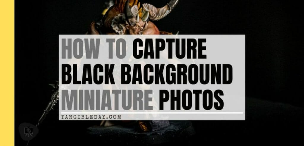 How to Photograph Miniatures with a Black Background (Guide) - how to capture miniature photos with pure black backdrops - infinite black backgrounds in miniature and model photography - guide for pure black background miniature photography - banner
