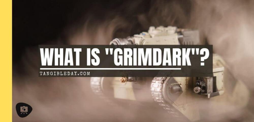 What is grimdark - grimdark definition - warhammer 40k grimdark painting - grimdark miniature painting - banner