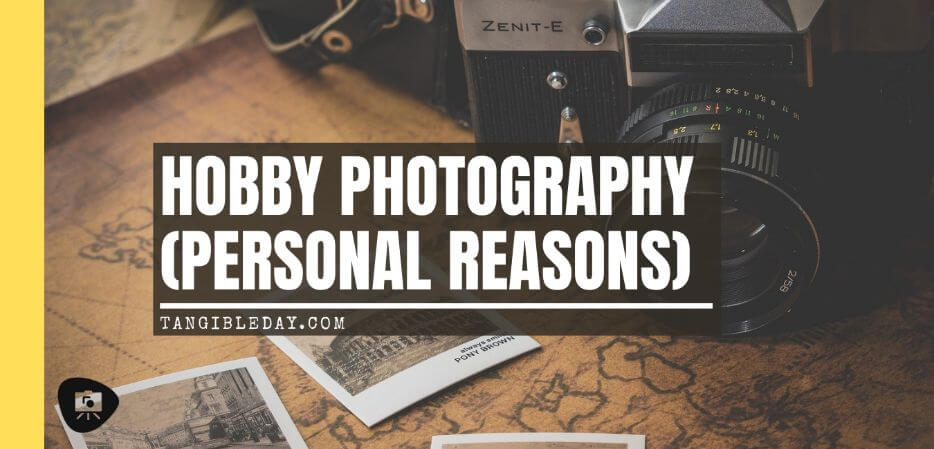 33 Reasons You Need To Take Photography, Seriously - personal reasons for photography - why photography - hobby photography -banner