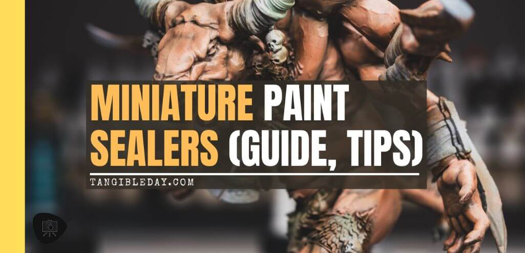 The Best Sealers for Miniatures and Models: Tips, Tricks, Reviews - miniature sealer - painted model sealer - best sealer for painted miniatures - banner