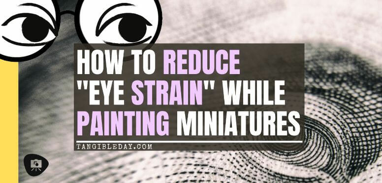 Tips for Reducing Eye Strain While Painting Miniatures (Solutions) - prevent eye strain - eye pain while miniature painting - banner