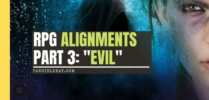Roleplaying Game Alignments: What Are They and How Do We Use Them? (Part 3: The Evil) - how to play evil RPG characters in dnd - dnd evil alignment tips - rp tips for evil - banner