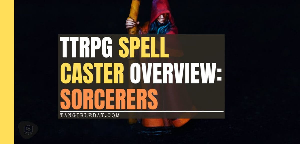 Spell Casters with Attitude: sorcerer (RPG Tips) - overview of the TTRPG sorcerer class - how to play a sorcerer rpg spellcaster - banner