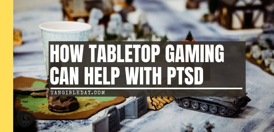 How Tabletop Miniature Gaming Can Help with PTSD - PTSD and tabletop games - wargames and PTSD - the benefits of tabletop games and boardgames for PTSD sufferers - banner image