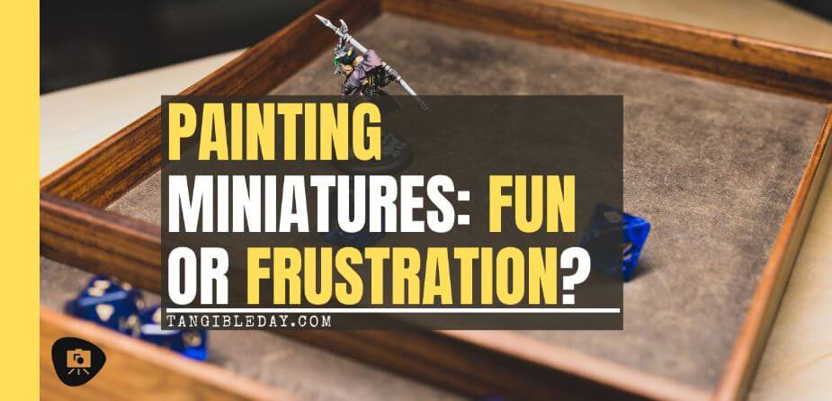 Painting Miniatures for Tabletop Games: Fun or Frustration? - reasons to paint miniatures - is painting miniatures worth it? - banner
