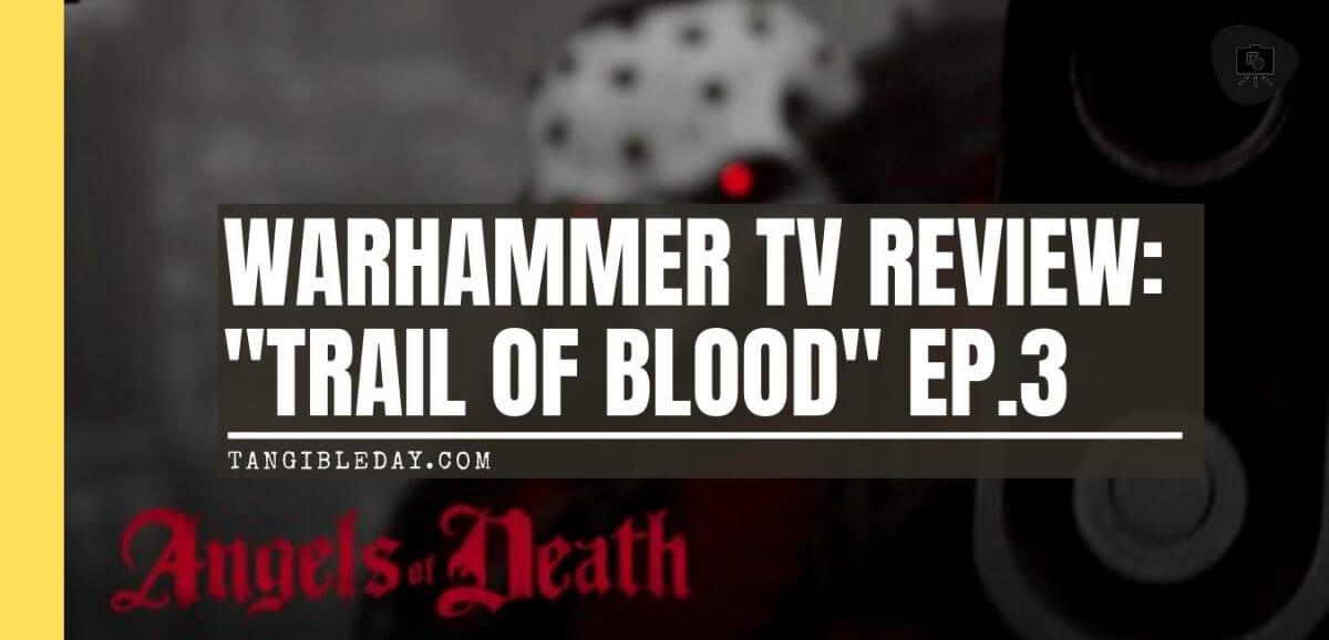 """Angels of Death Warhammer TV Review (Episode 3: """"Trail of Blood"""") - review - banner"""